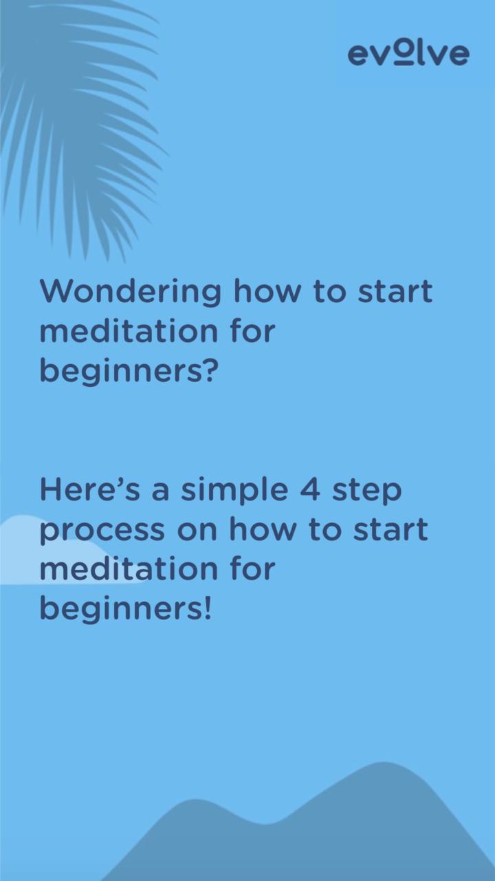 How To Start Meditation For Beginners | Evolve
